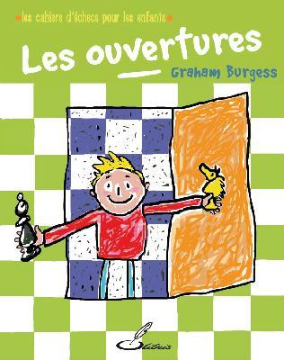 Les ouvertures : Les cahiers d'échecs pour les enfants par Olibris