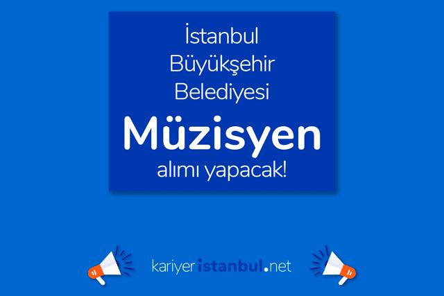 İstanbul Büyükşehir Belediyesi, müzisyen alımı yapacak. İBB Kariyer iş ilanı hakkında detaylar kariyeristanbul.net'te!