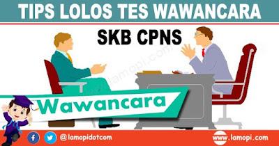 Tips Lolos Tes Wawancara Seleksi Kompetensi Bidang (SKB) CPNS