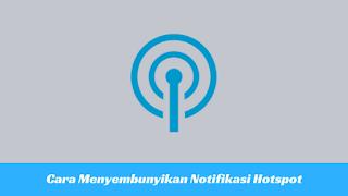 Cara Menyembunyikan Notifikasi Hotspot di Android