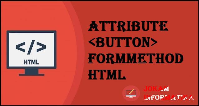 Tagging <button> Formmethod Attribute Pada Bahasa Pemrograman HTML - JOKAM INFORMATIKA