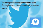Twitter's paid subscription model may offer Exciting Features Like undo send button, custom colors and more !! Check Out All !!