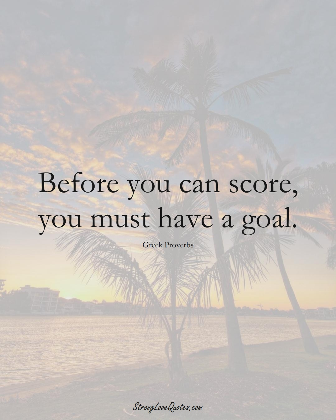 Before you can score, you must have a goal. (Greek Sayings);  #EuropeanSayings