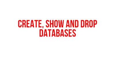 Create, show and drop databases