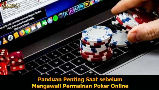 Panduan Penting Saat sebelum Mengawali Permainan Poker Online
