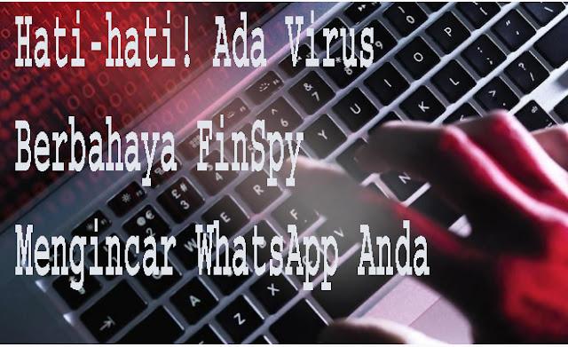 Hati-hati! Ada Virus Berbahaya FinSpy Mengincar WhatsApp Anda