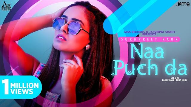 Song  :  Naa Puch Da Lyrics Singer  :  Sukhpreet Kaur Lyrics  :  Narinder Batth  Music  :  Desi Crew Director  :  Harry Singh & Preet Singh