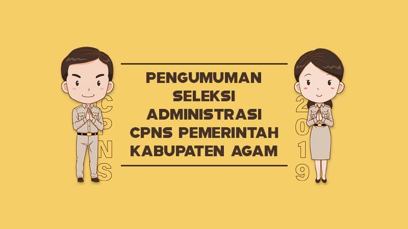 Pengumuman Seleksi Administrasi CPNS Pemerintah Kabupaten Agam Tahun 2019