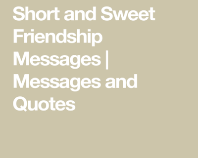 SWEET MESSAGES FOR FRIENDS – FRIENDSHIP QUOTES