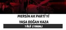 Mersin Ak Parti'yi Yasa Boğan Kaza