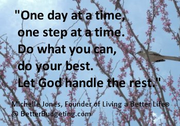 One Day at a Time Quote - Copyright by Michelle Jones at BetterBudgeting