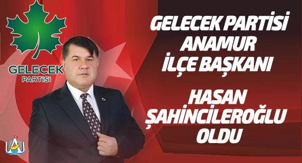 SİYASET, Anamur Gelecek Partisi,Hasan Şahincileroğlu, Anamur Haber, Anamur Haberleri,