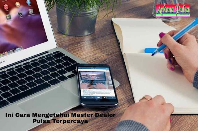 Ini Cara Mengetahui Master Dealer Pulsa Terpercaya
