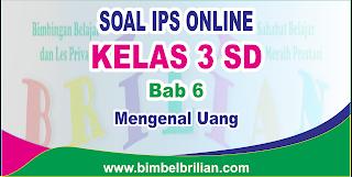 Soal IPS Online Kelas 3 SD 6 Mengenal Uang Langsung Ada Nilainya