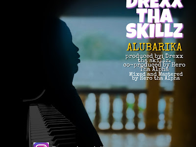 DOWNLOAD MP3: Drexx Tha Skillz - Alubarika