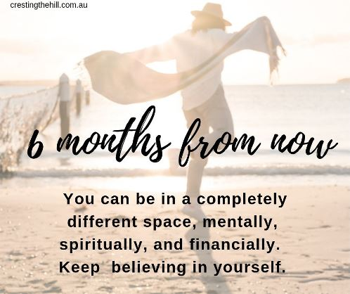 Six months from now you can be in a completely different space, mentally, spiritually, and financially. #lifequotes