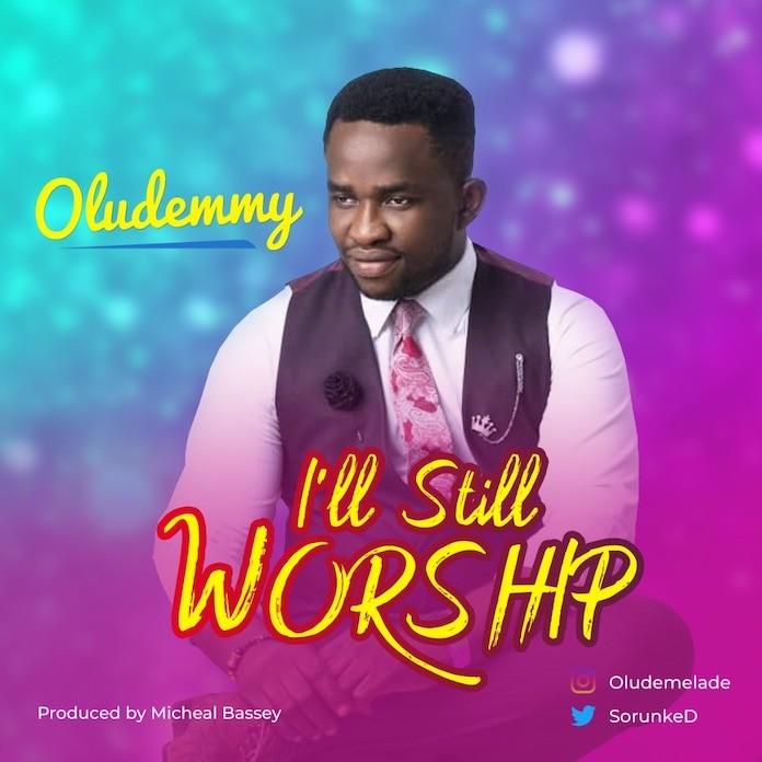 Oludemmy - I'll Still Worship Mp3 Download