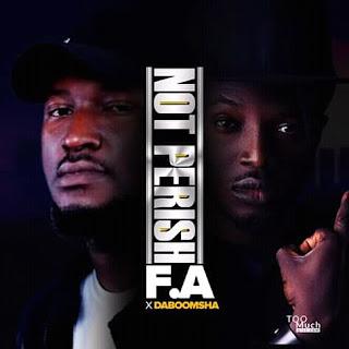 DOWNLOAD MP3: F A - Not Perish ft Daboomsha