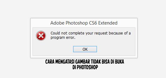 Gambar/Foto tidak bisa di buka di photoshop.? Begini solusinya