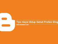 Tips Gaya Hidup Sehat Profesi Blogger