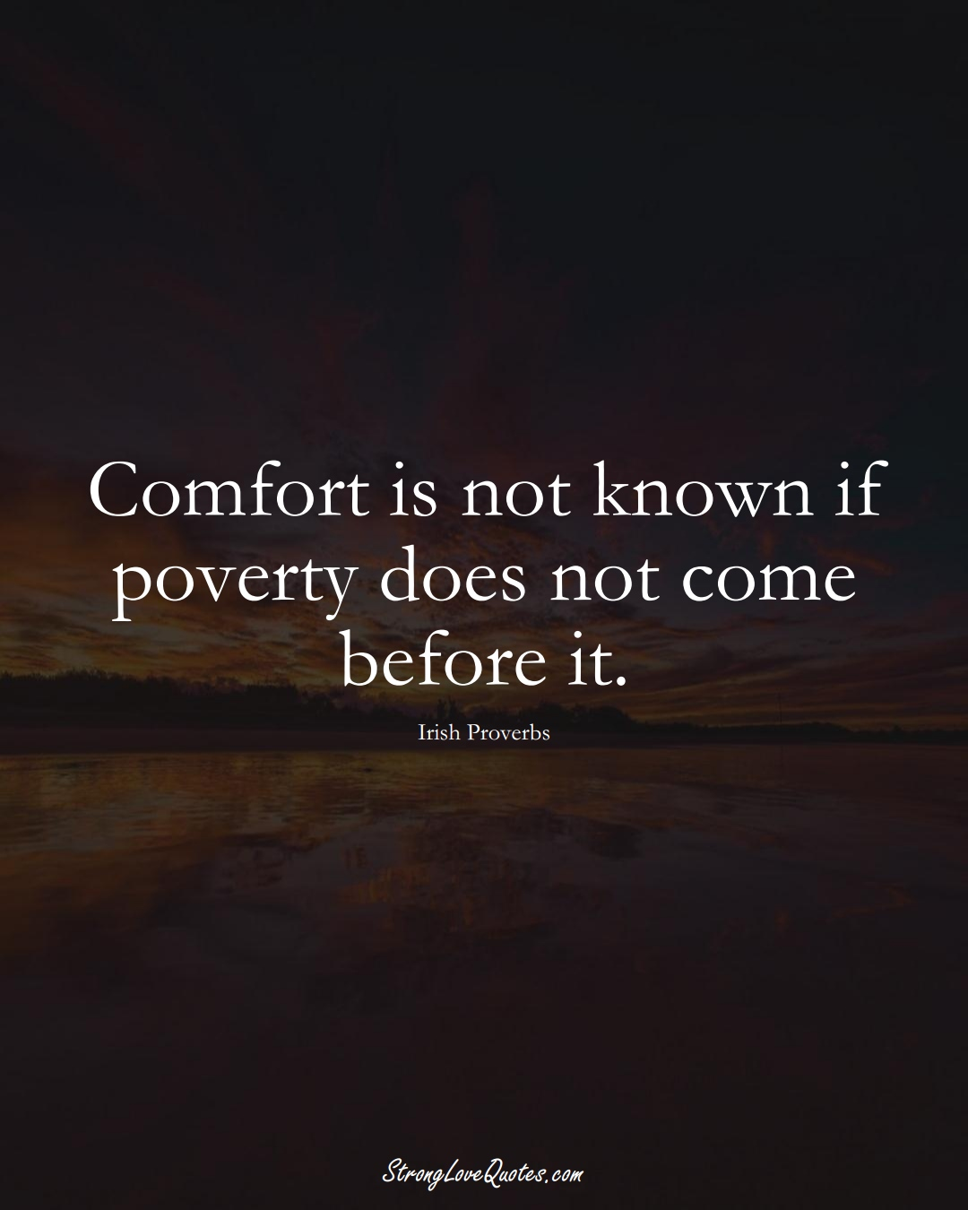 Comfort is not known if poverty does not come before it. (Irish Sayings);  #EuropeanSayings