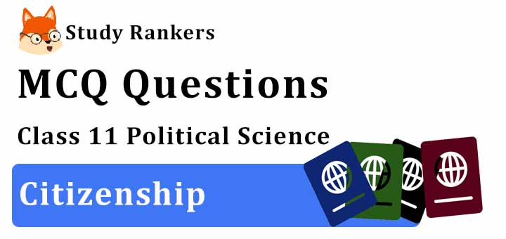 MCQ Questions for Class 11 Political Science: Ch 6 Citizenship