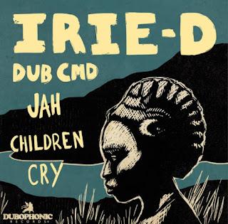 Dub Cmd & Irie D - Jah Children Cry