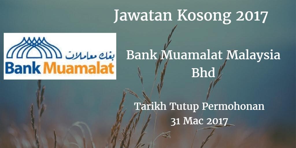 Jawatan Kosong Bank Muamalat Malaysia Bhd 31 Mac 2017