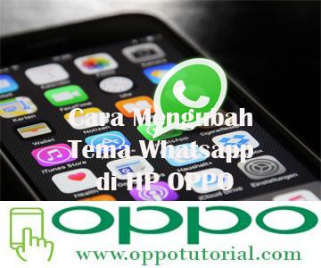 Cara Mengubah Tema Whatsapp di HP OPPO