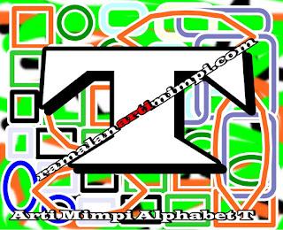Arti Mimpi Alphabet T