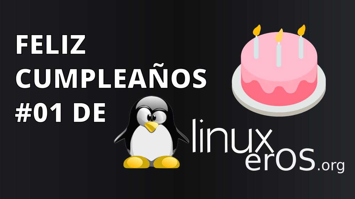 Feliz Cumpleaños #01 de Linuxeros.org