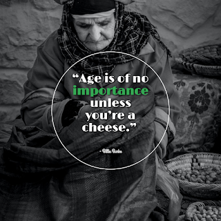 Funny Positive Attitude Quotes for Work - 1234bizz: (Age is of no importance unless you're a cheese - Billie Burke)