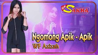 Lirik Lagu Ngomong Apik Apik - WF Azizah