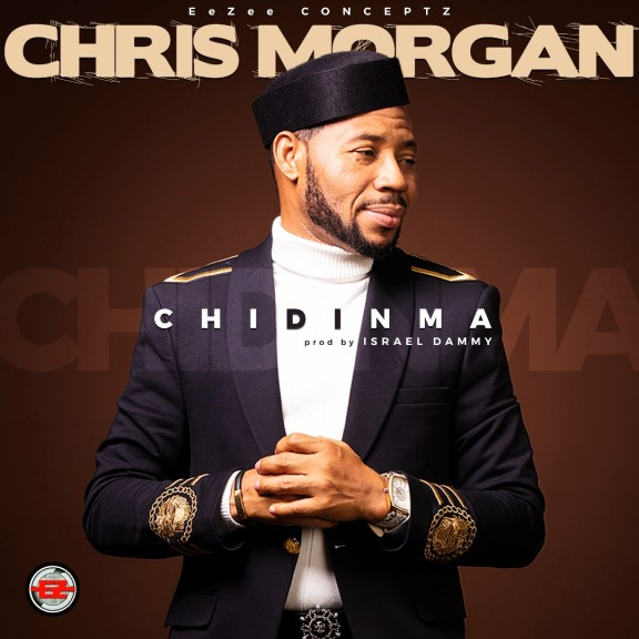 Chris Morgan – Chidinma + Official Video- Gospeltrender