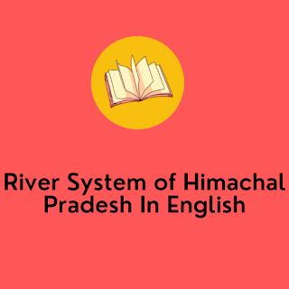 River System of Himachal Pradesh In English