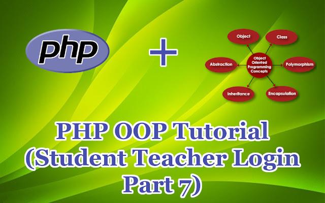 PHP OOP Tutorial  (Student Teacher Login Part 7)