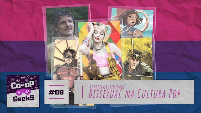 """Descrição de Capa: Fundo a bandeira bissexual, listras de cores rosa, roxo e azul, em textura de papel, com os seguintes personagens em cima com textura de adesivo: Arlequina de Aves de Rapina, Oberyn Martell de Game of thrones, Korra, de lenda de Korra, Loki do Marvel Studios e Tim Drake da DC.Na base da imagem, tem a logo do Co-op Geeks em roxo, ao lado um quadrado com textura de papel escrito """"#08"""" em lilas, e ao lado um retângulo em textura de papel que diz em lilas """"representatividade bissexual na cultura Pop""""."""