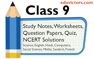 CLASS 9 STUDY NOTES - SCIENCE, MATHS, ENGLISH, HINDI, SOCIAL SCIENCE, FIT and QUESTION PAPERS