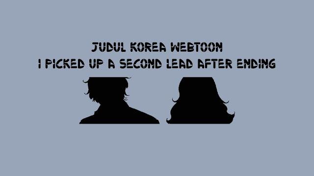 Judul Korea Webtoon I Picked Up a Second Lead After Ending