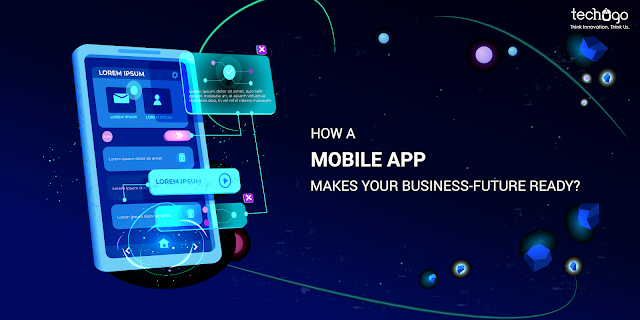 How A Mobile App Makes Your Business-Future Ready?