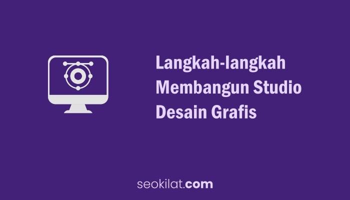 Langkah Membangun Studio Desain Grafis