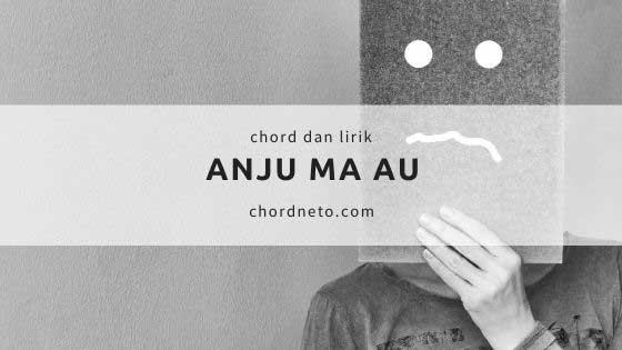 Chord Lagu ANJU MA AU versi Sanga Pajumpang