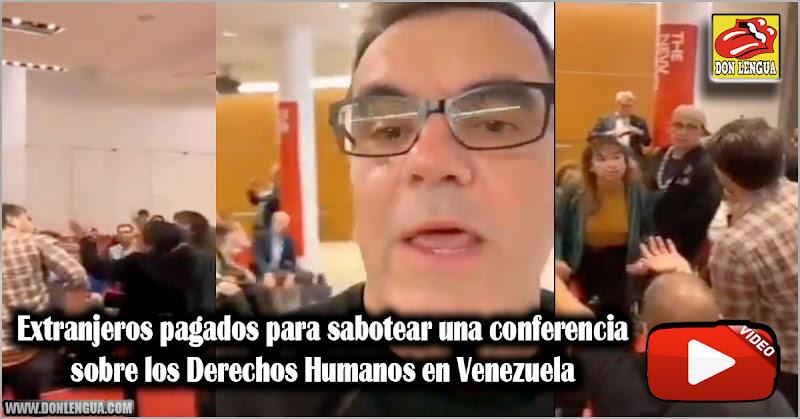 Extranjeros pagados para sabotear una conferencia sobre los Derechos Humanos en Venezuela