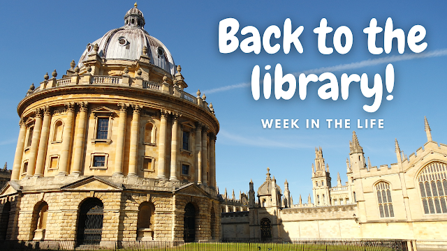 DPhil Diaries Twelve: A Week in the Life (Back to the Library!)