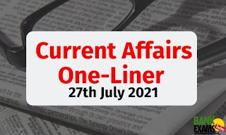 Current Affairs One-Liner: 27th July 2021