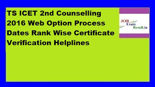 TS ICET 2nd Counselling 2016 Web Option Process Dates Rank Wise Certificate Verification Helplines