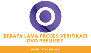 Berapa Lama Proses Verifikasi OVO Premier?