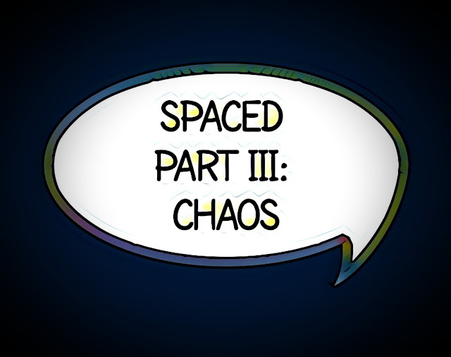 """Dark field with multicolored comic dialogue bubble with the words """"Spaced - Part III: Chaos"""""""