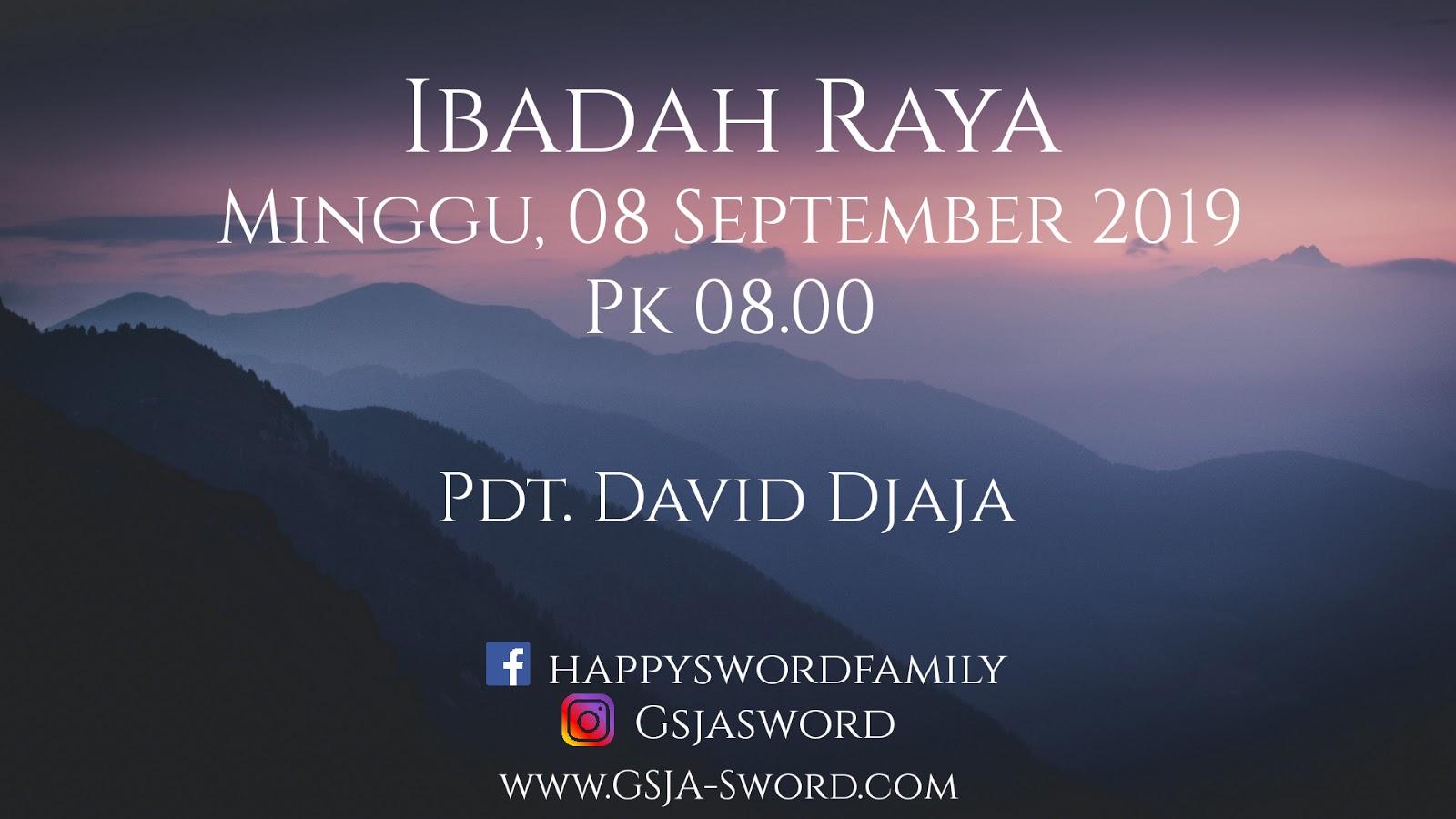 Ibadah Raya GSJA Sword 8 September 2019 Firman: Pdt. David Djaja