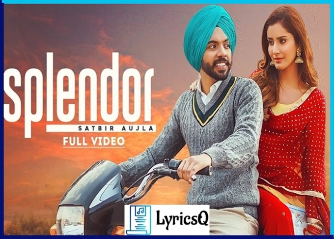 SPLENDOR LYRICS - Satbir Aujla | LyricsQ